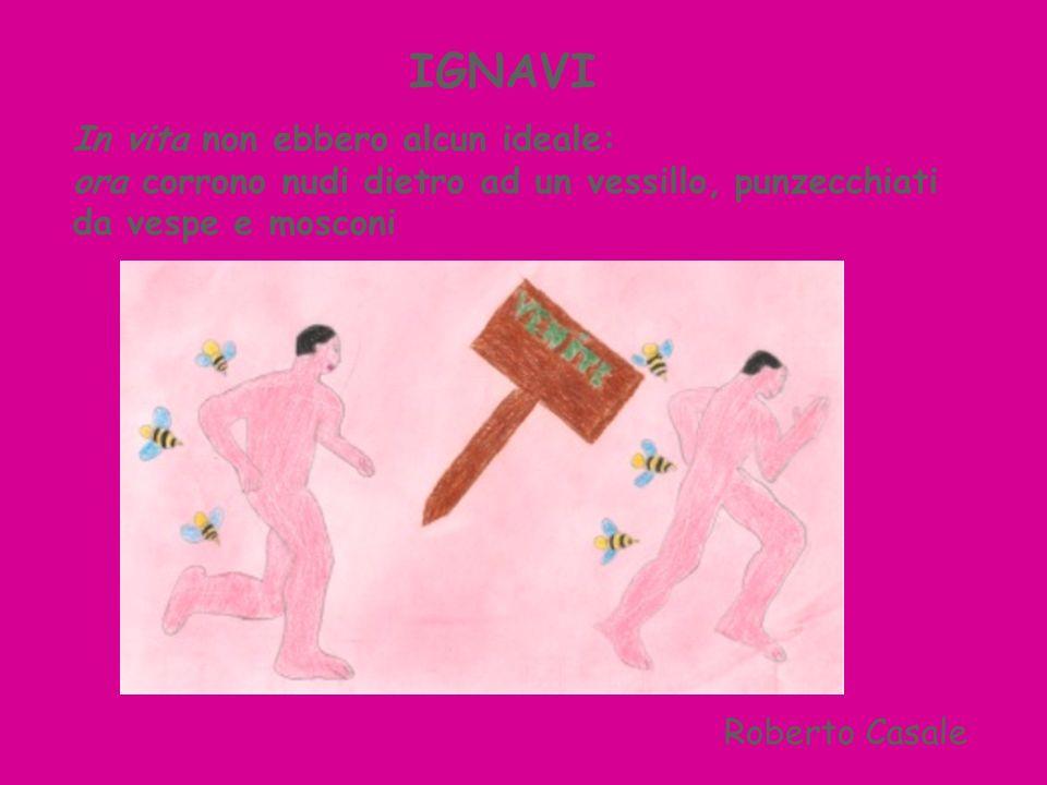 IGNAVI In vita non ebbero alcun ideale: ora corrono nudi dietro ad un vessillo, punzecchiati da vespe e mosconi Roberto Casale