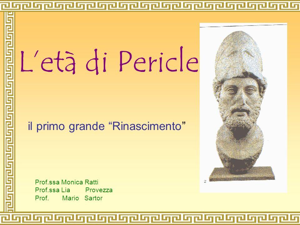 <<<< >>>> home Letà di Pericle Prof.ssa Monica Ratti Prof.ssa Lia Provezza Prof. Mario Sartor il primo grande Rinascimento