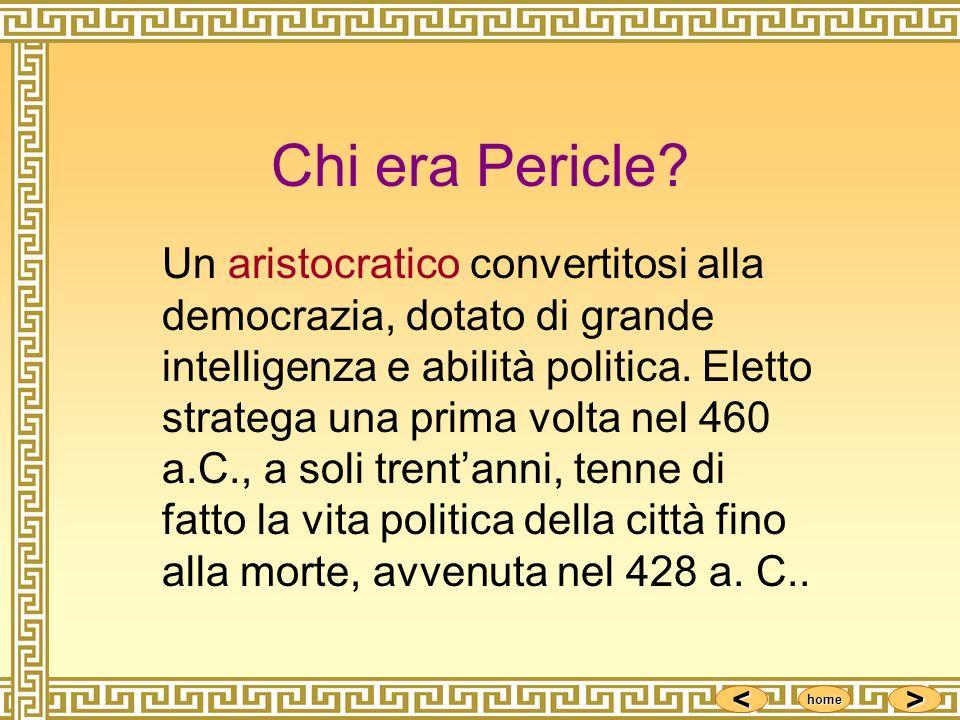 <<<< >>>> home Chi era Pericle? Un aristocratico convertitosi alla democrazia, dotato di grande intelligenza e abilità politica. Eletto stratega una p