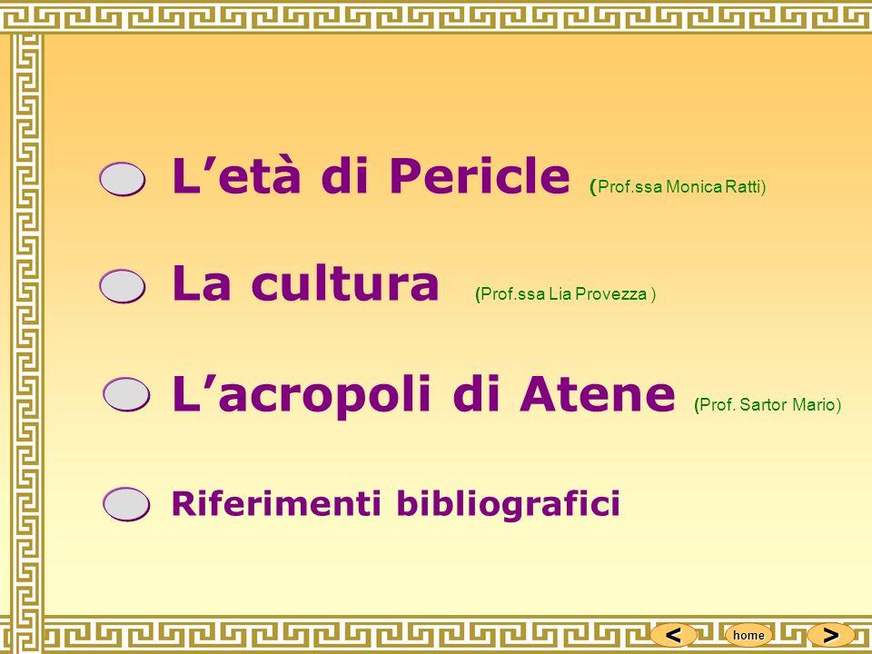 <<<< >>>> home Letà di Pericle ( Prof.ssa Monica Ratti) La cultura ( Prof.ssa Lia Provezza ) Lacropoli di Atene ( Prof. Sartor Mario) Riferimenti bibl