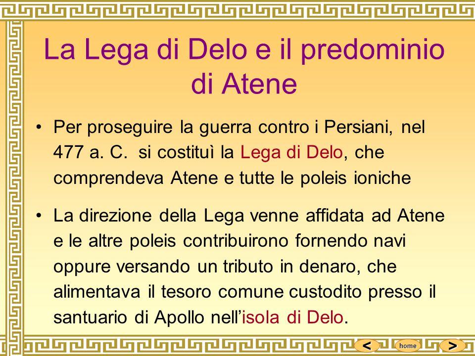 <<<< >>>> home La Lega di Delo e il predominio di Atene Per proseguire la guerra contro i Persiani, nel 477 a. C. si costituì la Lega di Delo, che com