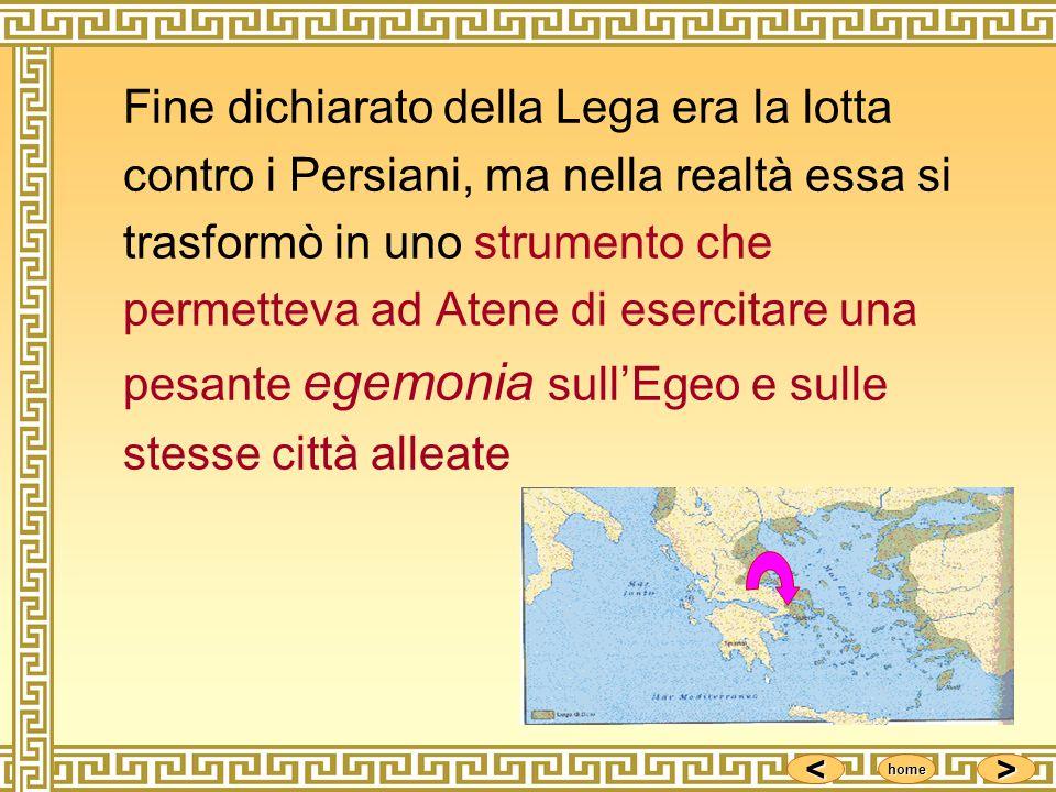<<<< >>>> home Fine dichiarato della Lega era la lotta contro i Persiani, ma nella realtà essa si trasformò in uno strumento che permetteva ad Atene d