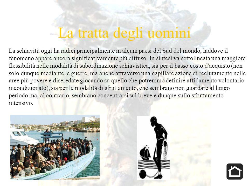 La tratta degli uomini La schiavitù oggi ha radici principalmente in alcuni paesi del Sud del mondo, laddove il fenomeno appare ancora significativame