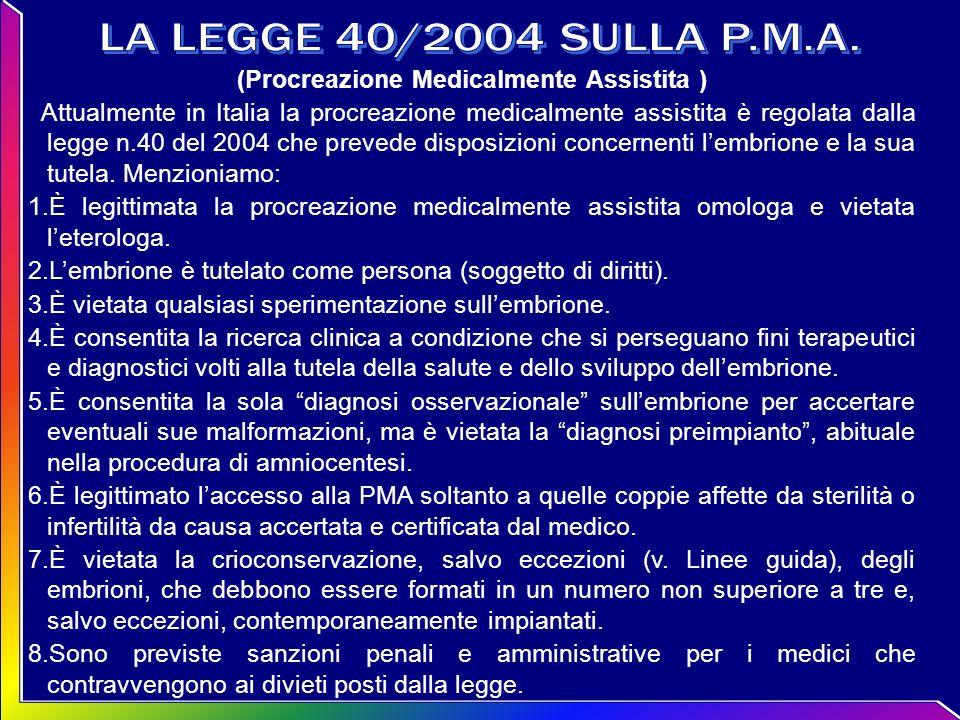 (Procreazione Medicalmente Assistita ) Attualmente in Italia la procreazione medicalmente assistita è regolata dalla legge n.40 del 2004 che prevede d