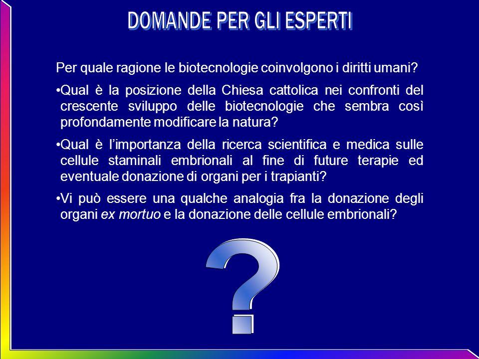 Per quale ragione le biotecnologie coinvolgono i diritti umani? Qual è la posizione della Chiesa cattolica nei confronti del crescente sviluppo delle
