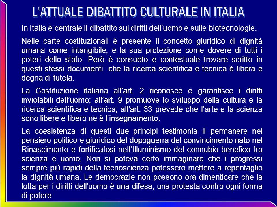 In Italia è centrale il dibattito sui diritti delluomo e sulle biotecnologie. Nelle carte costituzionali è presente il concetto giuridico di dignità u