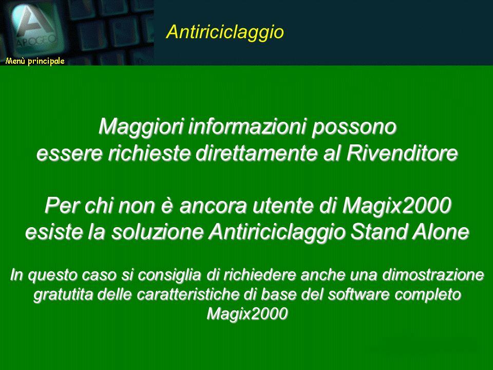 Maggiori informazioni possono essere richieste direttamente al Rivenditore Per chi non è ancora utente di Magix2000 esiste la soluzione Antiriciclaggi