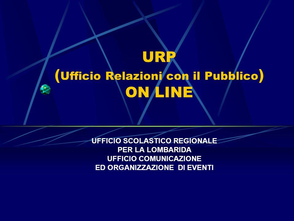URP ( Ufficio Relazioni con il Pubblico ) ON LINE UFFICIO SCOLASTICO REGIONALE PER LA LOMBARIDA UFFICIO COMUNICAZIONE ED ORGANIZZAZIONE DI EVENTI