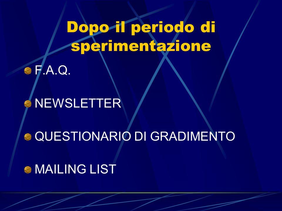Dopo il periodo di sperimentazione F.A.Q. NEWSLETTER QUESTIONARIO DI GRADIMENTO MAILING LIST