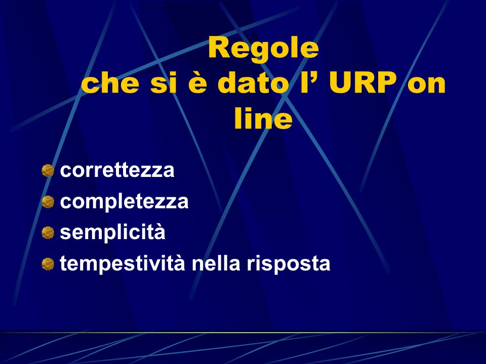 Regole che si è dato l URP on line correttezza completezza semplicità tempestività nella risposta