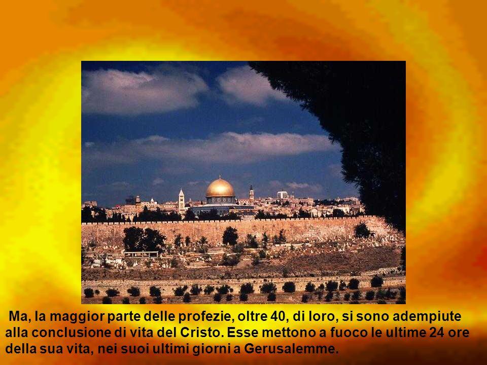 Ma, la maggior parte delle profezie, oltre 40, di loro, si sono adempiute alla conclusione di vita del Cristo. Esse mettono a fuoco le ultime 24 ore d