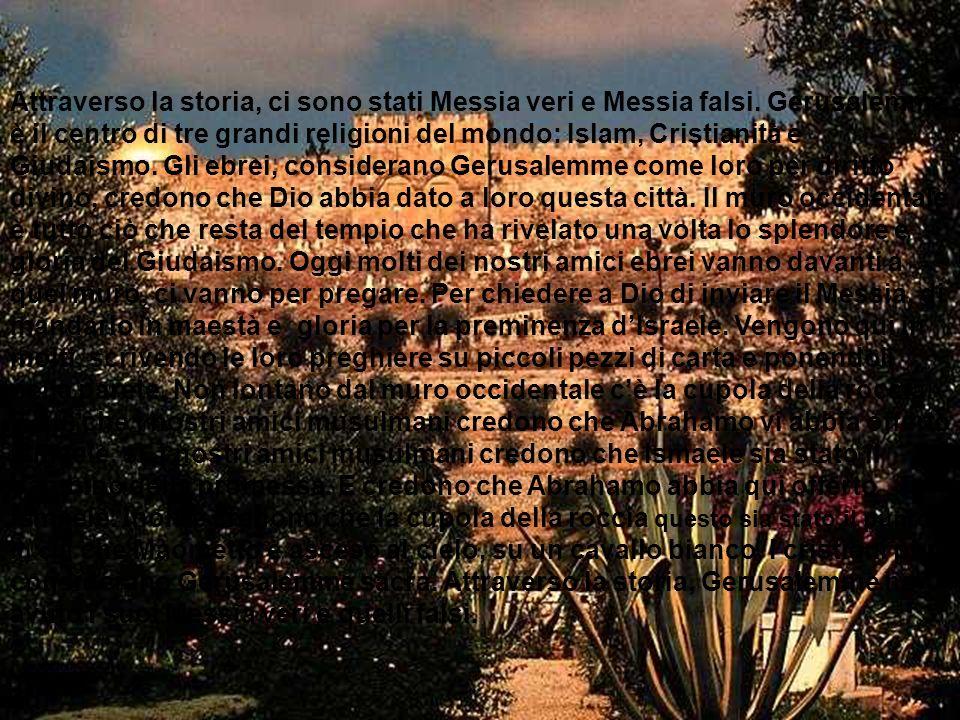 Attraverso la storia, ci sono stati Messia veri e Messia falsi. Gerusalemme è il centro di tre grandi religioni del mondo: Islam, Cristianità e Giudai