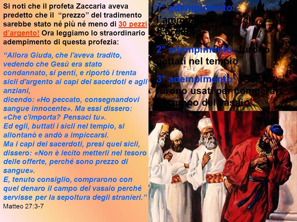 Si noti che il profeta Zaccaria aveva predetto che il prezzo del tradimento sarebbe stato né più né meno di 30 pezzi dargento! Ora leggiamo lo straord