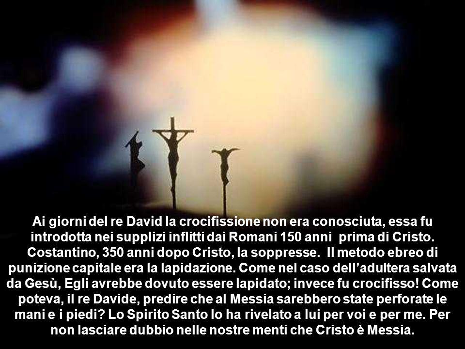 Ai giorni del re David la crocifissione non era conosciuta, essa fu introdotta nei supplizi inflitti dai Romani 150 anni prima di Cristo. Costantino,