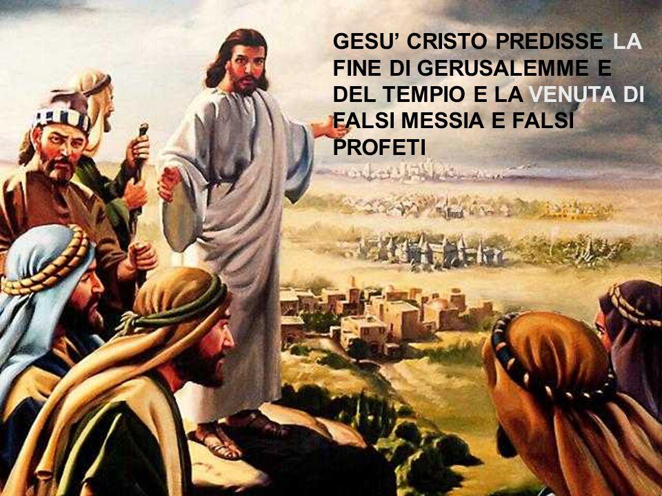 GESU CRISTO PREDISSE LA FINE DI GERUSALEMME E DEL TEMPIO E LA VENUTA DI FALSI MESSIA E FALSI PROFETI