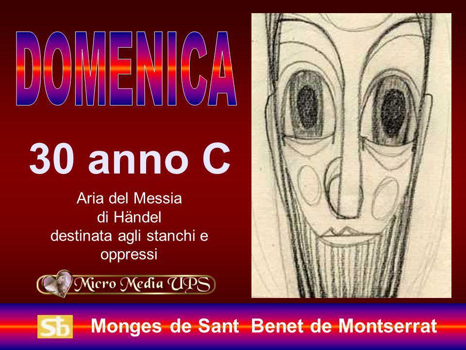 Monges de Sant Benet de Montserrat 30 anno C Aria del Messia di Händel destinata agli stanchi e oppressi