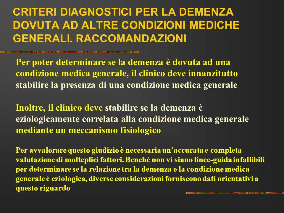 CRITERI DIAGNOSTICI PER LA DEMENZA DOVUTA AD ALTRE CONDIZIONI MEDICHE GENERALI. RACCOMANDAZIONI Per poter determinare se la demenza è dovuta ad una co
