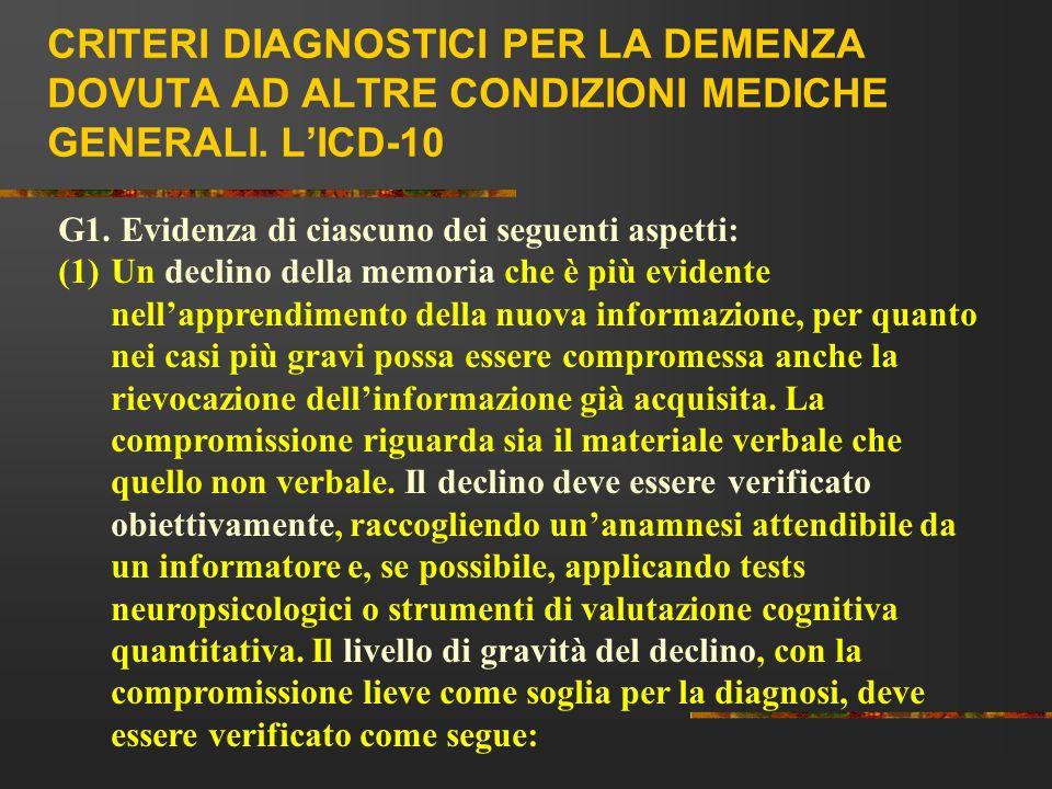 CRITERI DIAGNOSTICI PER LA DEMENZA DOVUTA AD ALTRE CONDIZIONI MEDICHE GENERALI. LICD-10 G1. Evidenza di ciascuno dei seguenti aspetti: (1)Un declino d