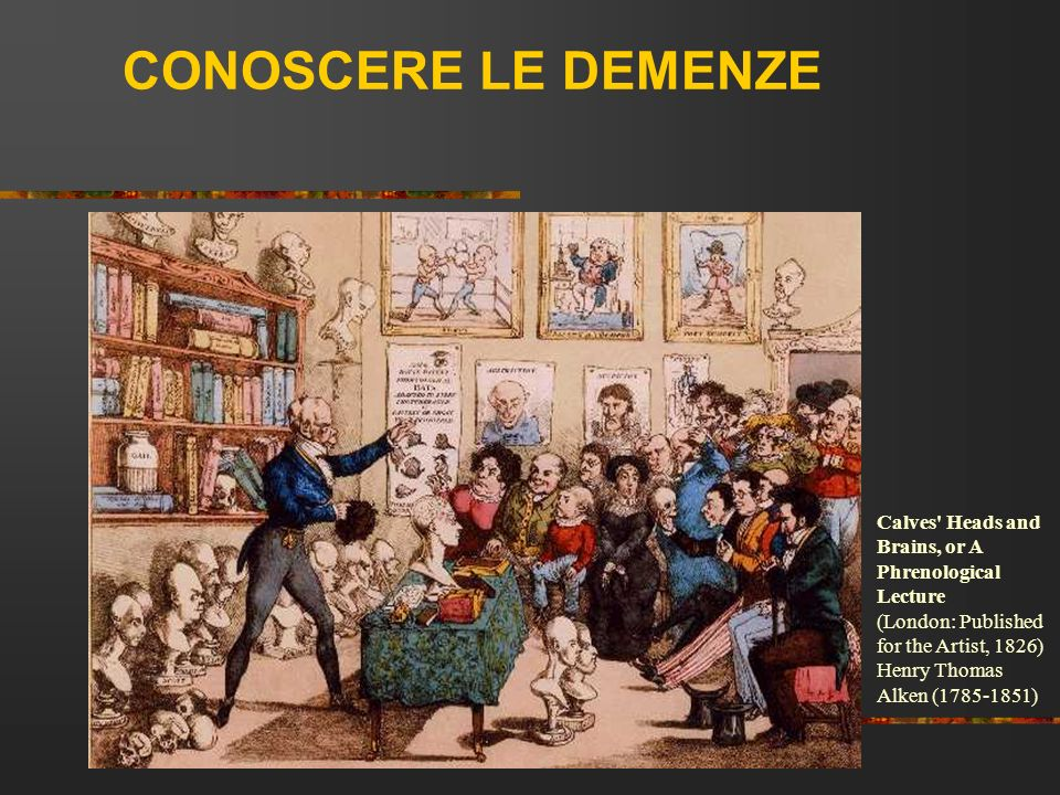 CONOSCERE LE DEMENZE Calves' Heads and Brains, or A Phrenological Lecture (London: Published for the Artist, 1826) Henry Thomas Alken (1785-1851)