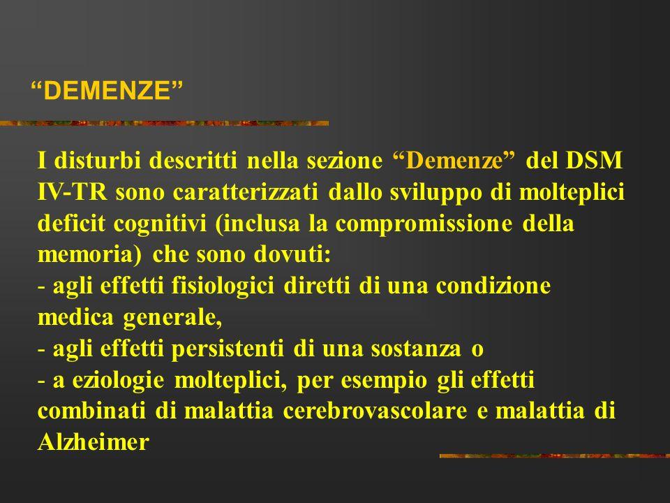 DEMENZE I disturbi descritti nella sezione Demenze del DSM IV-TR sono caratterizzati dallo sviluppo di molteplici deficit cognitivi (inclusa la compro