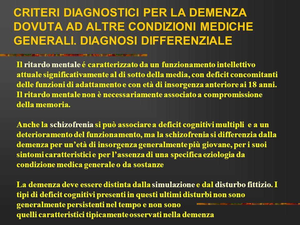 CRITERI DIAGNOSTICI PER LA DEMENZA DOVUTA AD ALTRE CONDIZIONI MEDICHE GENERALI. DIAGNOSI DIFFERENZIALE Il ritardo mentale é caratterizzato da un funzi