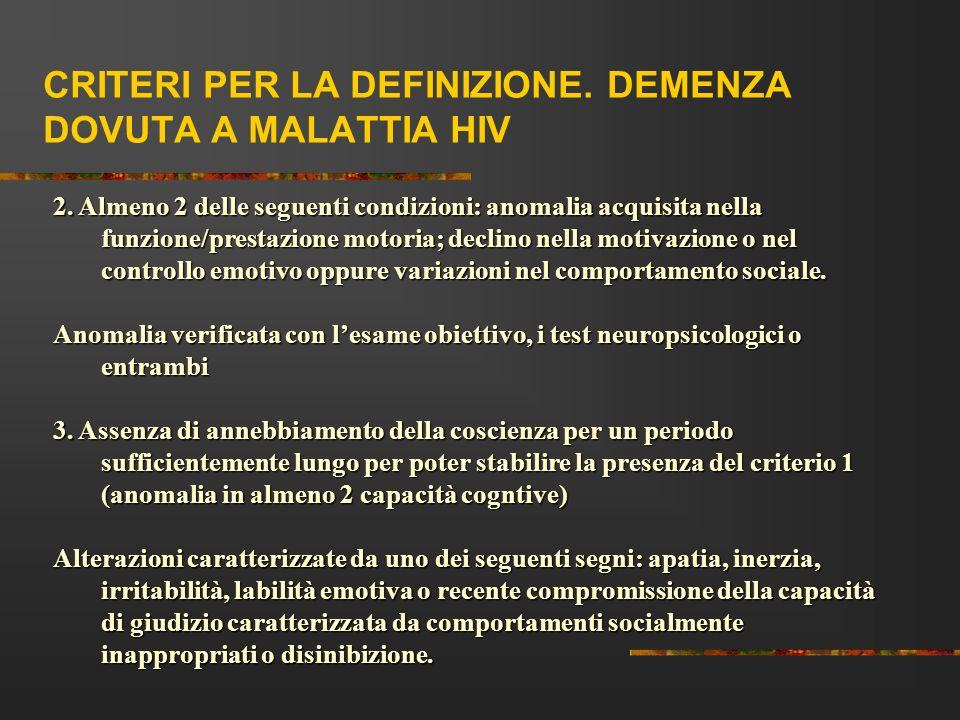CRITERI PER LA DEFINIZIONE. DEMENZA DOVUTA A MALATTIA HIV 2. Almeno 2 delle seguenti condizioni: anomalia acquisita nella funzione/prestazione motoria