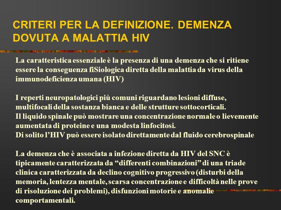 CRITERI PER LA DEFINIZIONE. DEMENZA DOVUTA A MALATTIA HIV La caratteristica essenziale è la presenza di una demenza che si ritiene essere la conseguen