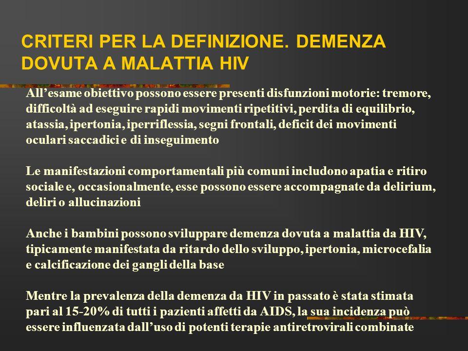 CRITERI PER LA DEFINIZIONE. DEMENZA DOVUTA A MALATTIA HIV Allesame obiettivo possono essere presenti disfunzioni motorie: tremore, difficoltà ad esegu