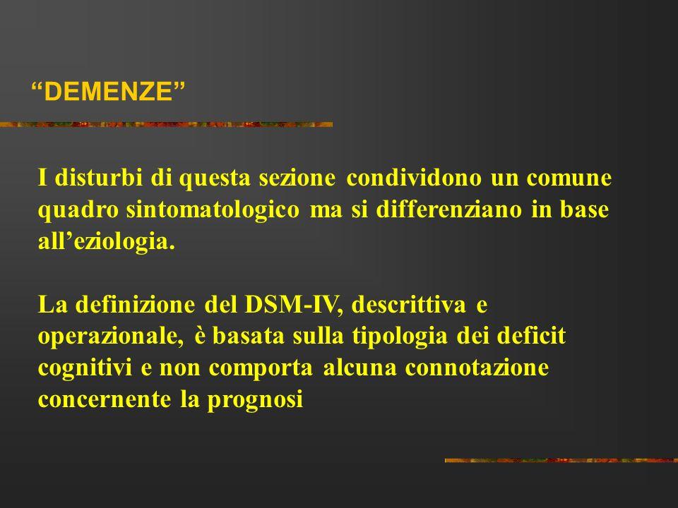DEMENZE I disturbi di questa sezione condividono un comune quadro sintomatologico ma si differenziano in base alleziologia. La definizione del DSM-IV,