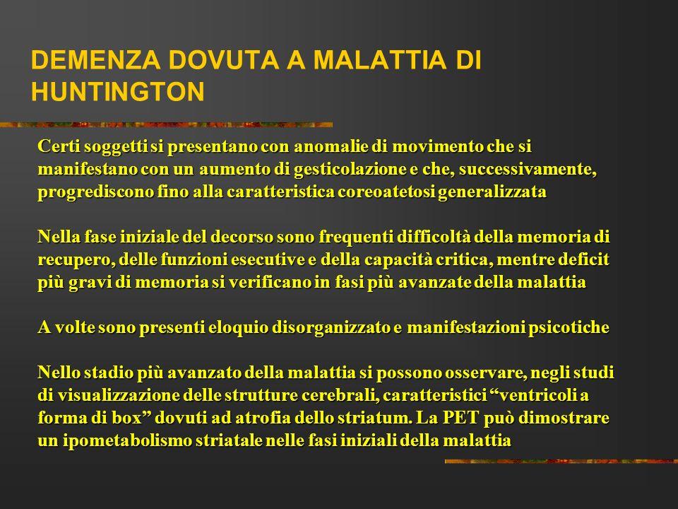 DEMENZA DOVUTA A MALATTIA DI HUNTINGTON Certi soggetti si presentano con anomalie di movimento che si manifestano con un aumento di gesticolazione e c