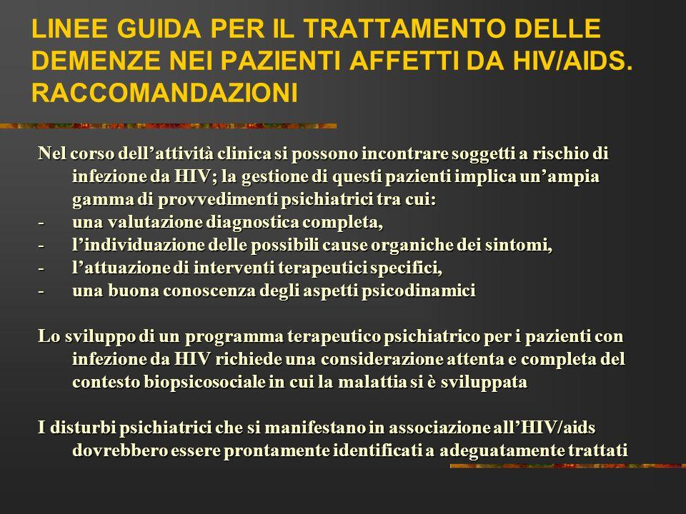 LINEE GUIDA PER IL TRATTAMENTO DELLE DEMENZE NEI PAZIENTI AFFETTI DA HIV/AIDS. RACCOMANDAZIONI Nel corso dellattività clinica si possono incontrare so