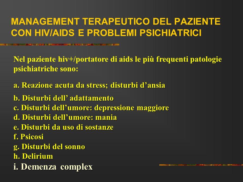 MANAGEMENT TERAPEUTICO DEL PAZIENTE CON HIV/AIDS E PROBLEMI PSICHIATRICI Nel paziente hiv+/portatore di aids le più frequenti patologie psichiatriche