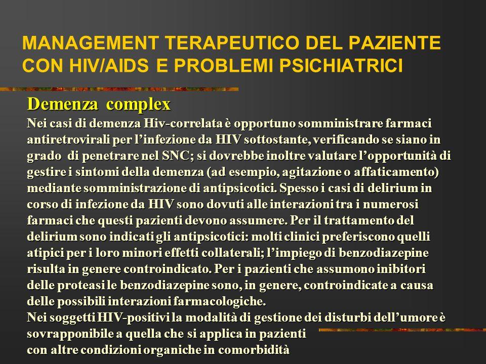 MANAGEMENT TERAPEUTICO DEL PAZIENTE CON HIV/AIDS E PROBLEMI PSICHIATRICI Demenza complex Nei casi di demenza Hiv-correlata è opportuno somministrare f
