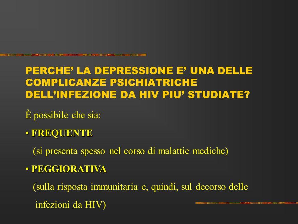 PERCHE LA DEPRESSIONE E UNA DELLE COMPLICANZE PSICHIATRICHE DELLINFEZIONE DA HIV PIU STUDIATE? È possibile che sia: FREQUENTE FREQUENTE (si presenta s