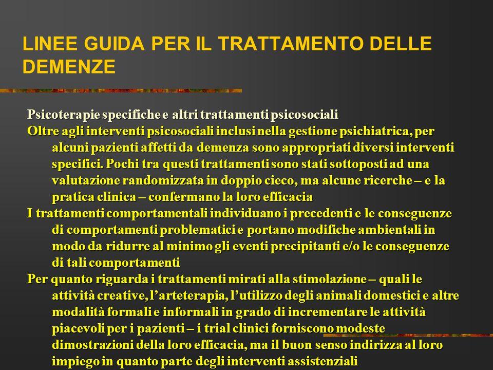 LINEE GUIDA PER IL TRATTAMENTO DELLE DEMENZE Psicoterapie specifiche e altri trattamenti psicosociali Oltre agli interventi psicosociali inclusi nella