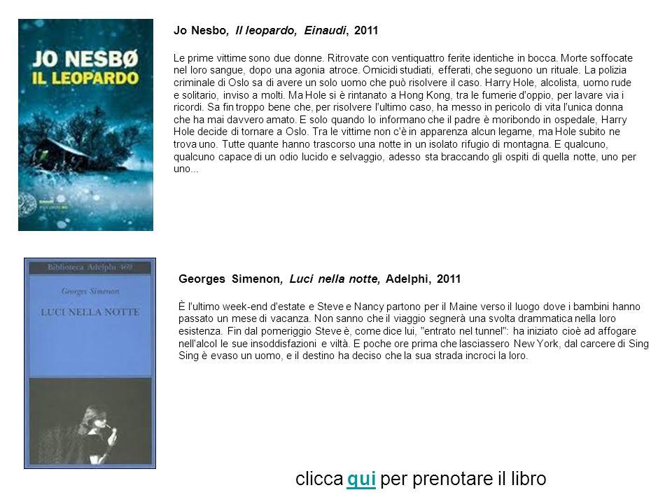 Jo Nesbo, Il leopardo, Einaudi, 2011 Le prime vittime sono due donne. Ritrovate con ventiquattro ferite identiche in bocca. Morte soffocate nel loro s