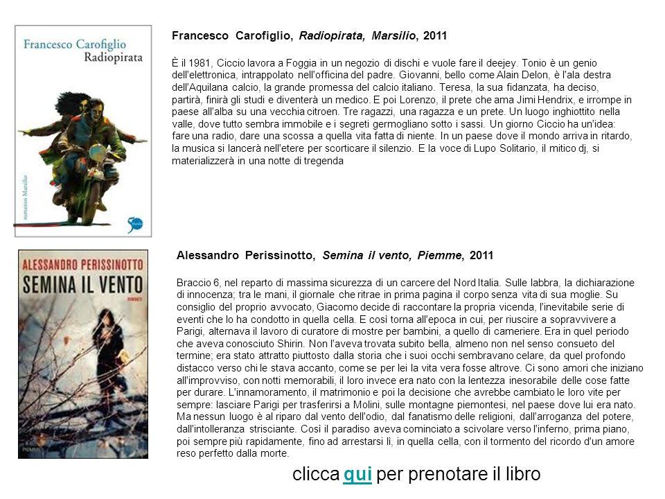 Francesco Carofiglio, Radiopirata, Marsilio, 2011 È il 1981, Ciccio lavora a Foggia in un negozio di dischi e vuole fare il deejey. Tonio è un genio d