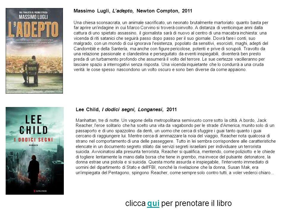 Massimo Lugli, Ladepto, Newton Compton, 2011 Una chiesa sconsacrata, un animale sacrificato, un neonato brutalmente martoriato: quanto basta per far a
