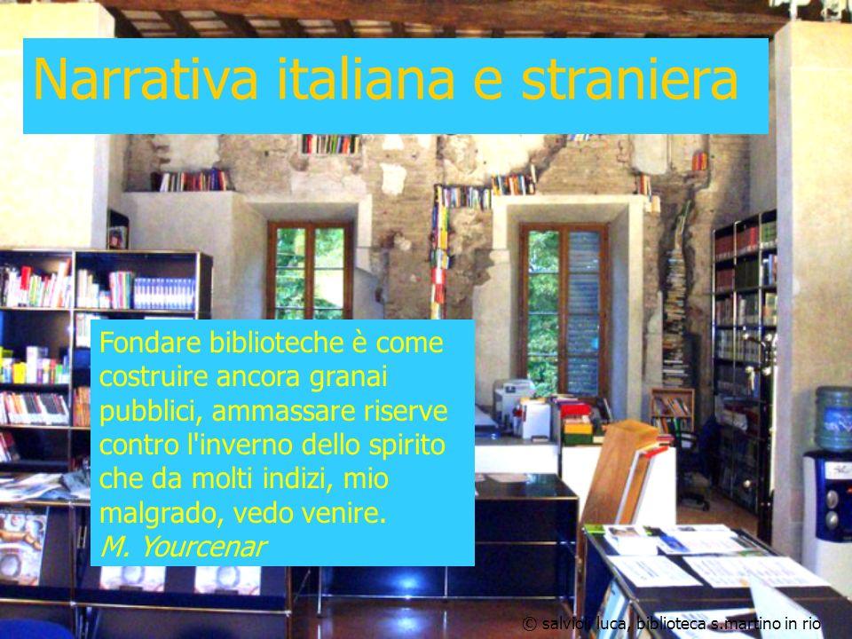 Narrativa italiana e straniera Fondare biblioteche è come costruire ancora granai pubblici, ammassare riserve contro l'inverno dello spirito che da mo