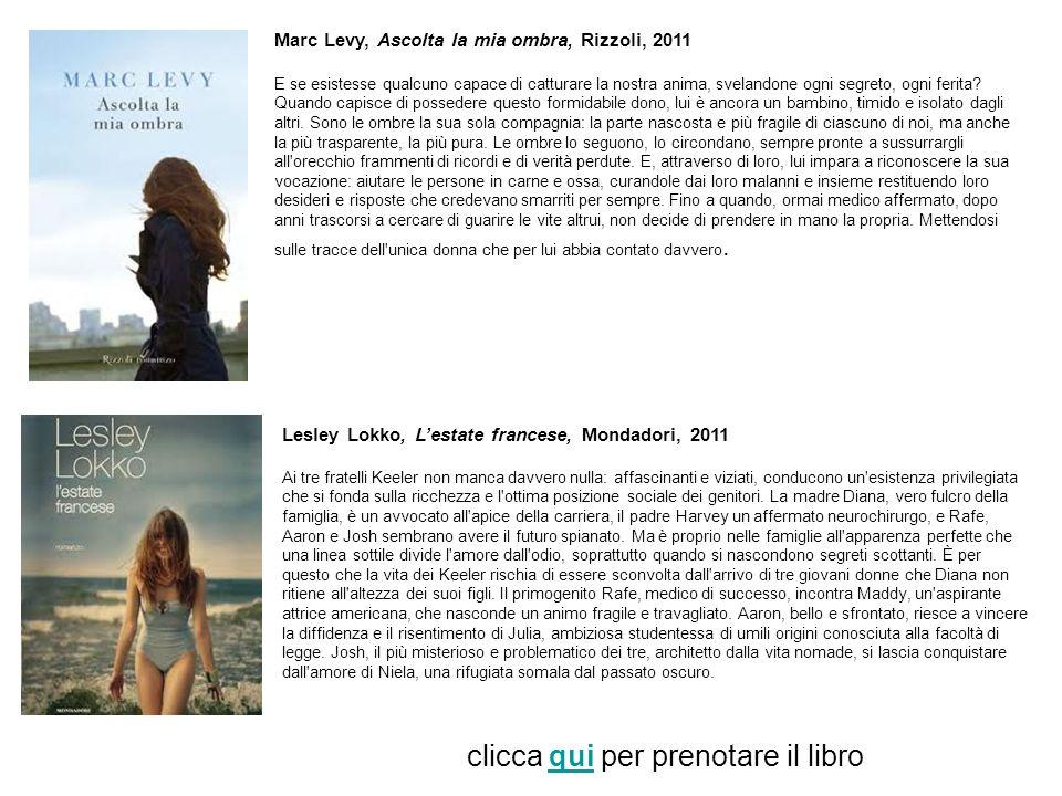 Marc Levy, Ascolta la mia ombra, Rizzoli, 2011 E se esistesse qualcuno capace di catturare la nostra anima, svelandone ogni segreto, ogni ferita? Quan