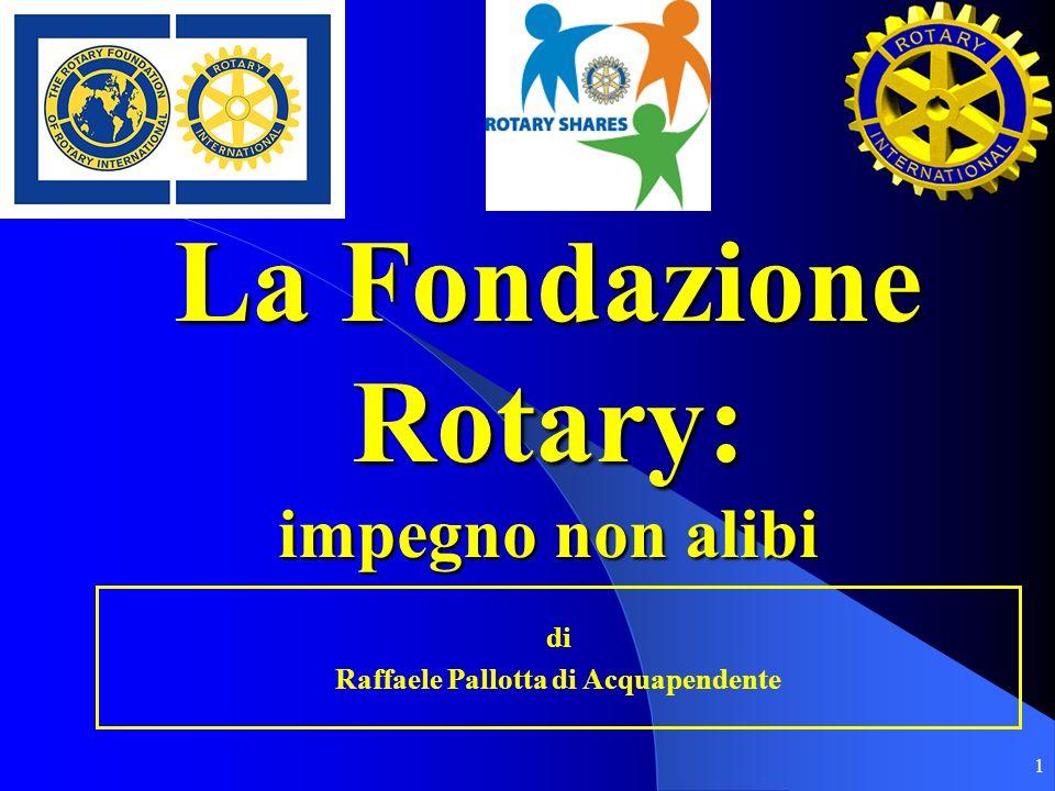 2 La missione della Fondazione Rotary Fondazione Rotary Rotary International PaceComprensione Mondiale La missione della Fondazione Rotary è quella di appoggiare lattività di servizio svolta dal Rotary International in favore della Pace e della Comprensione Mondiale mediante Programmi locali, nazionali e internazionali in campo Assistenziale, Culturale ed Educativo.