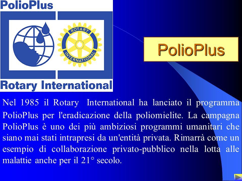 13 PolioPlus Nel 1985 il Rotary International ha lanciato il programma PolioPlus per l'eradicazione della poliomielite. La campagna PolioPlus è uno de