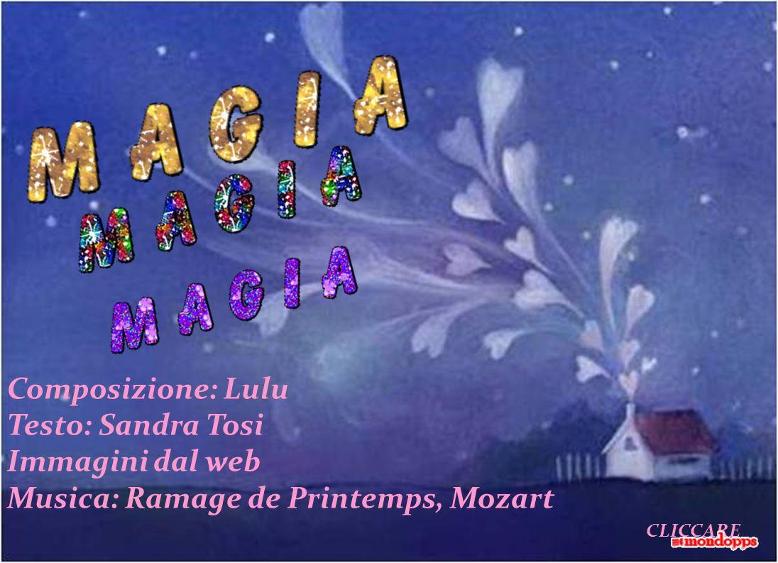 Composizione: Lulu Testo: Sandra Tosi Immagini dal web Musica: Ramage de Printemps, Mozart CLICCARE