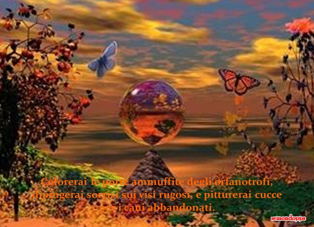 ... e quando altri saranno accasciati, camminerai nella bufera, guardando verso il sole.... Seguiterai il tuo viaggio, parlerai di pace in mezzo alla