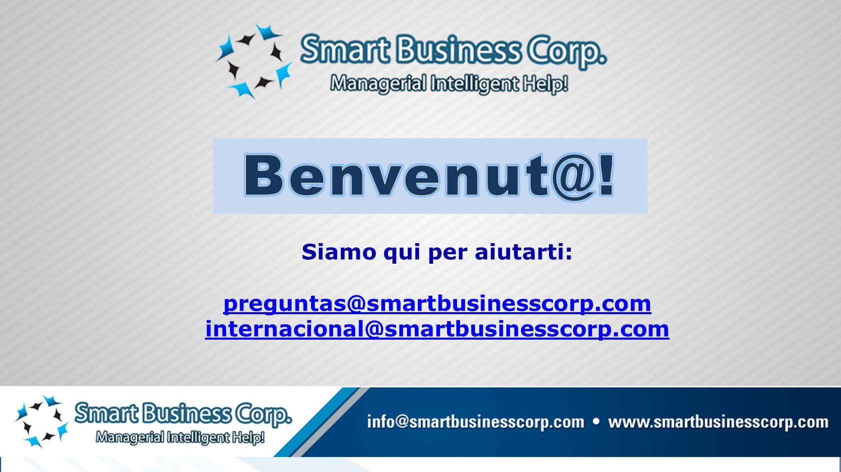 Siamo qui per aiutarti: preguntas@smartbusinesscorp.com internacional@smartbusinesscorp.com