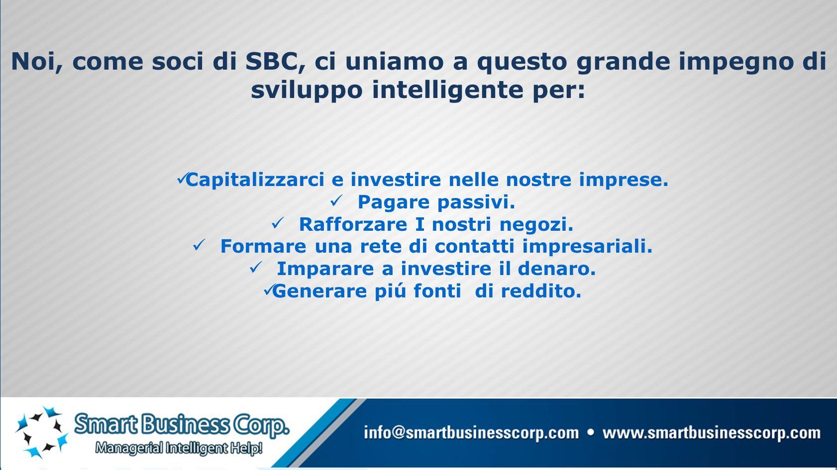 Noi, come soci di SBC, ci uniamo a questo grande impegno di sviluppo intelligente per: Capitalizzarci e investire nelle nostre imprese.
