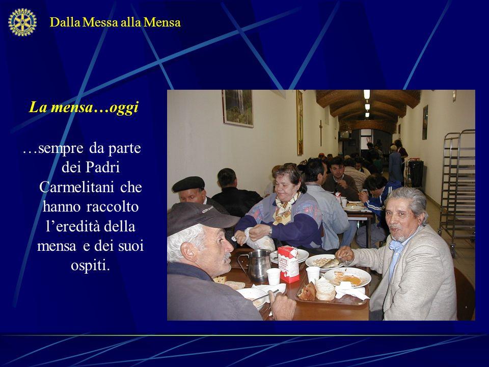 La mensa…oggi …sempre da parte dei Padri Carmelitani che hanno raccolto leredità della mensa e dei suoi ospiti. Dalla Messa alla Mensa