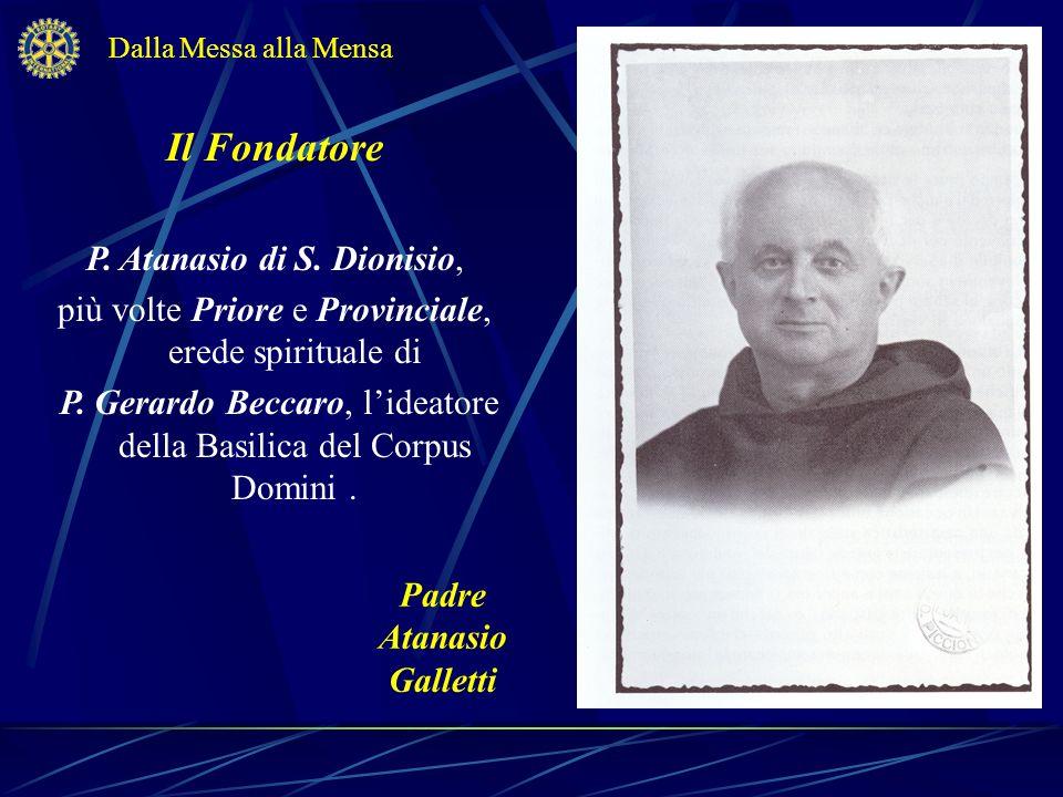 Il Fondatore P. Atanasio di S. Dionisio, più volte Priore e Provinciale, erede spirituale di P. Gerardo Beccaro, lideatore della Basilica del Corpus D