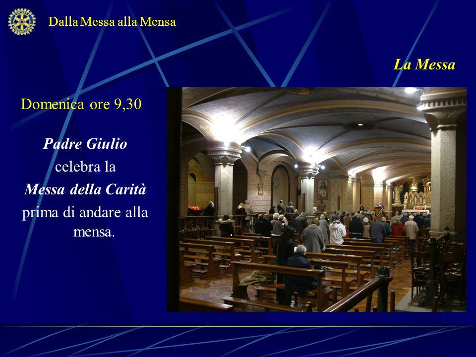 La Messa Padre Giulio celebra la Messa della Carità prima di andare alla mensa. Dalla Messa alla Mensa Domenica ore 9,30