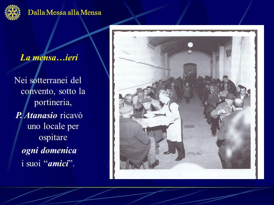 La mensa…ieri Nei sotterranei del convento, sotto la portineria, P. Atanasio ricavò uno locale per ospitare ogni domenica i suoi amici. Dalla Messa al